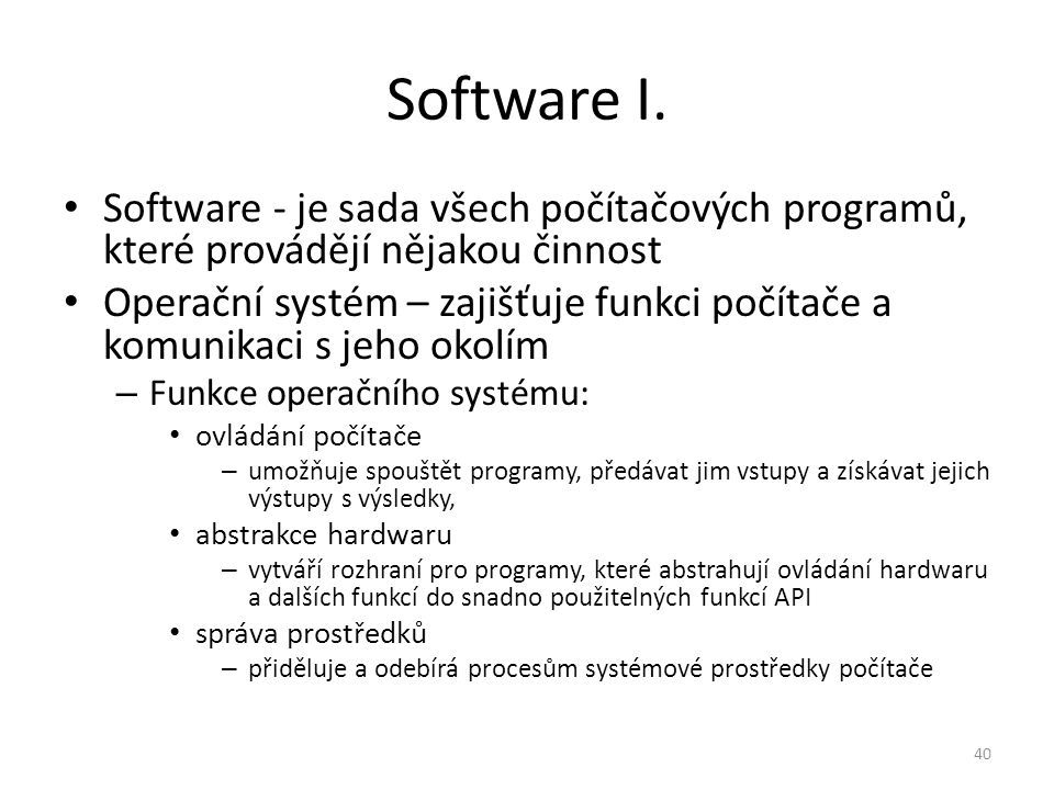 Software I. Software - je sada všech počítačových programů, které provádějí nějakou činnost.