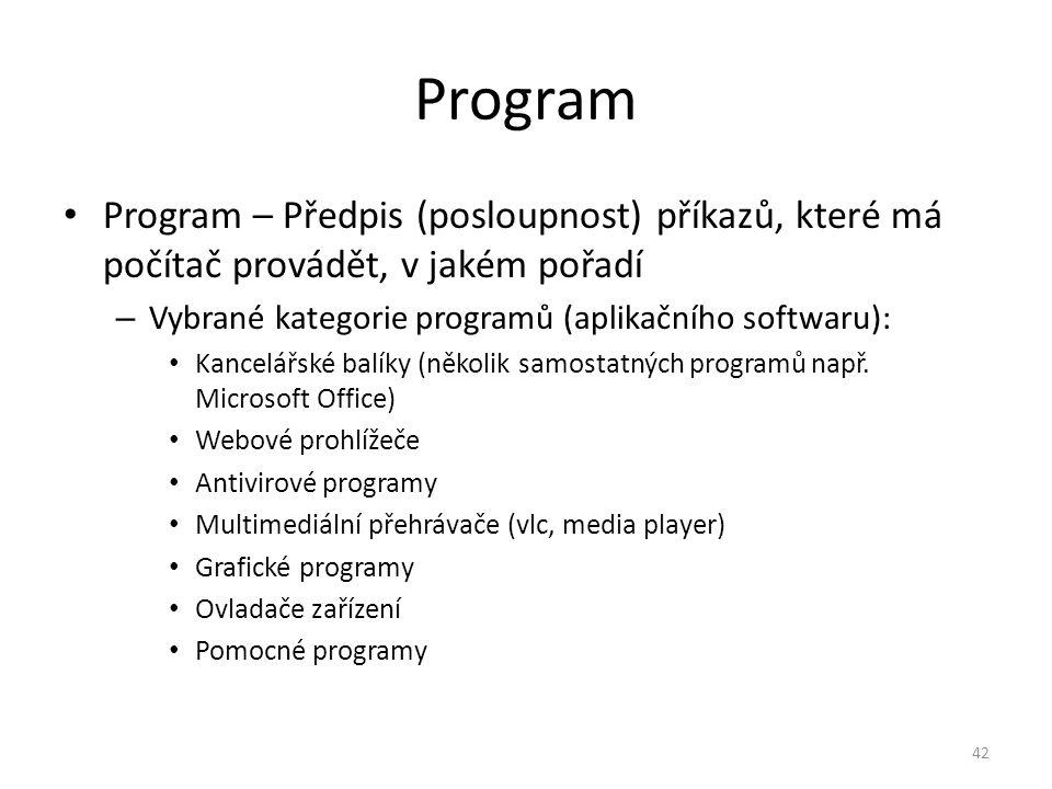 Program Program – Předpis (posloupnost) příkazů, které má počítač provádět, v jakém pořadí. Vybrané kategorie programů (aplikačního softwaru):