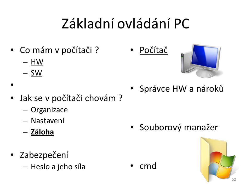 Základní ovládání PC Co mám v počítači Jak se v počítači chovám