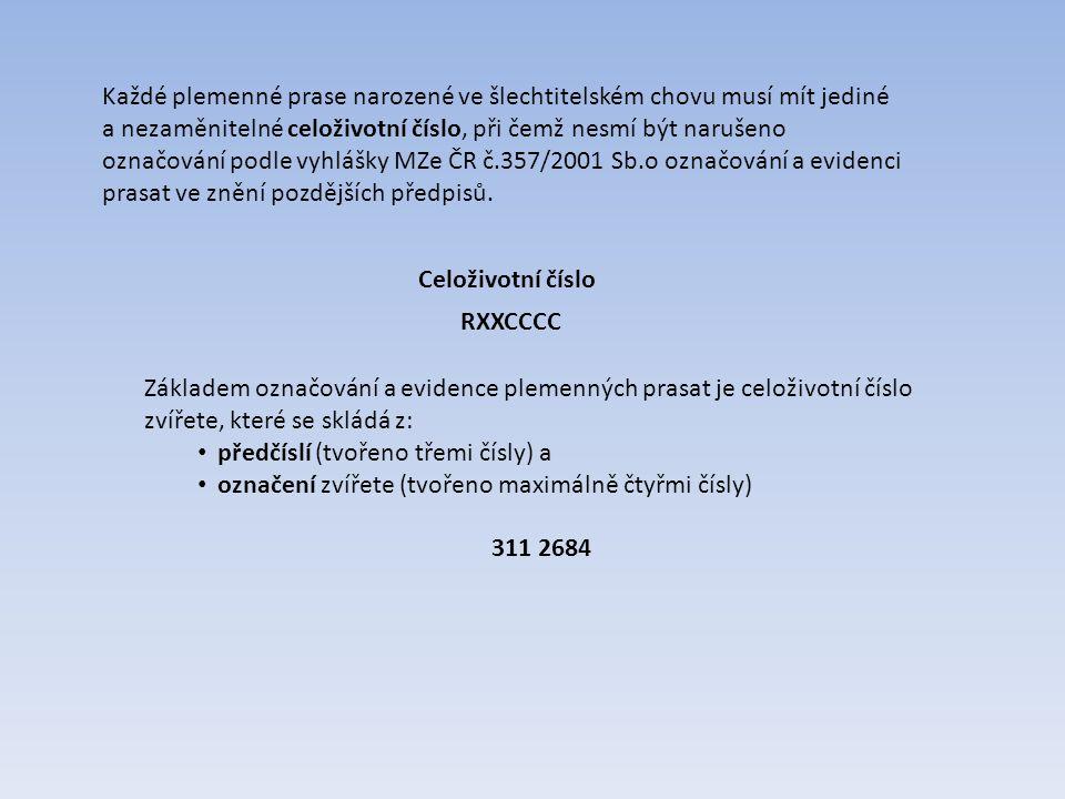 Každé plemenné prase narozené ve šlechtitelském chovu musí mít jediné a nezaměnitelné celoživotní číslo, při čemž nesmí být narušeno označování podle vyhlášky MZe ČR č.357/2001 Sb.o označování a evidenci prasat ve znění pozdějších předpisů.