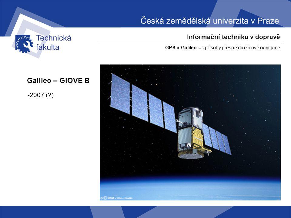 Galileo – GIOVE B Informační technika v dopravě -2007 ( )