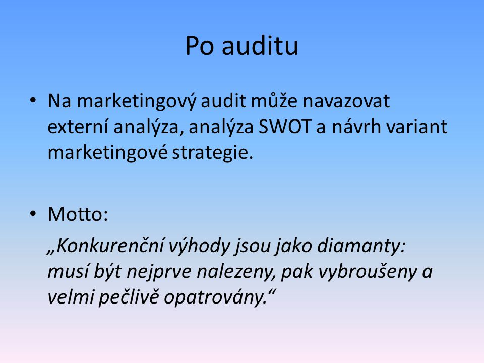 Po auditu Na marketingový audit může navazovat externí analýza, analýza SWOT a návrh variant marketingové strategie.