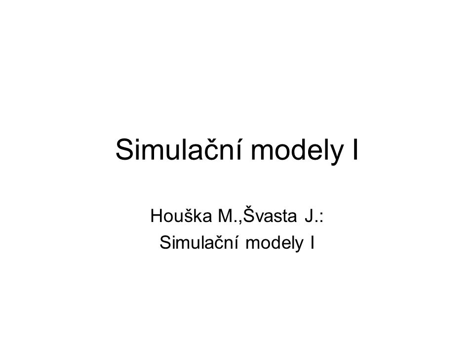 Houška M.,Švasta J.: Simulační modely I
