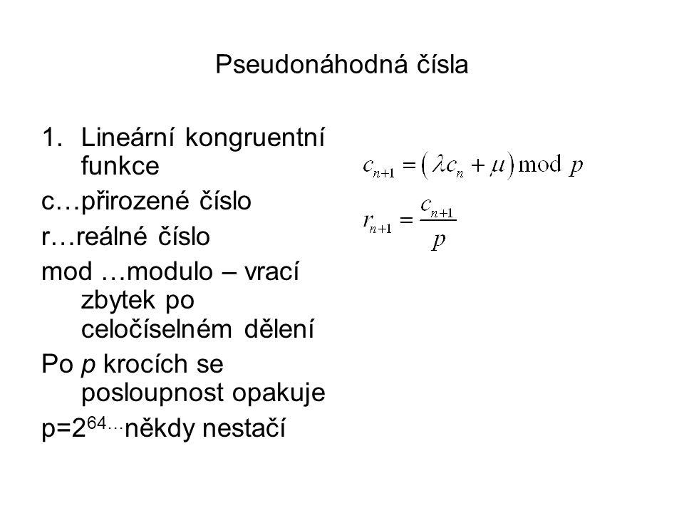 Pseudonáhodná čísla Lineární kongruentní funkce. c…přirozené číslo. r…reálné číslo. mod …modulo – vrací zbytek po celočíselném dělení.