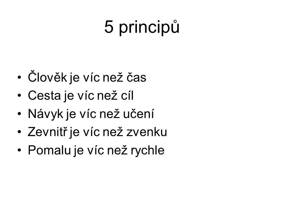 5 principů Člověk je víc než čas Cesta je víc než cíl