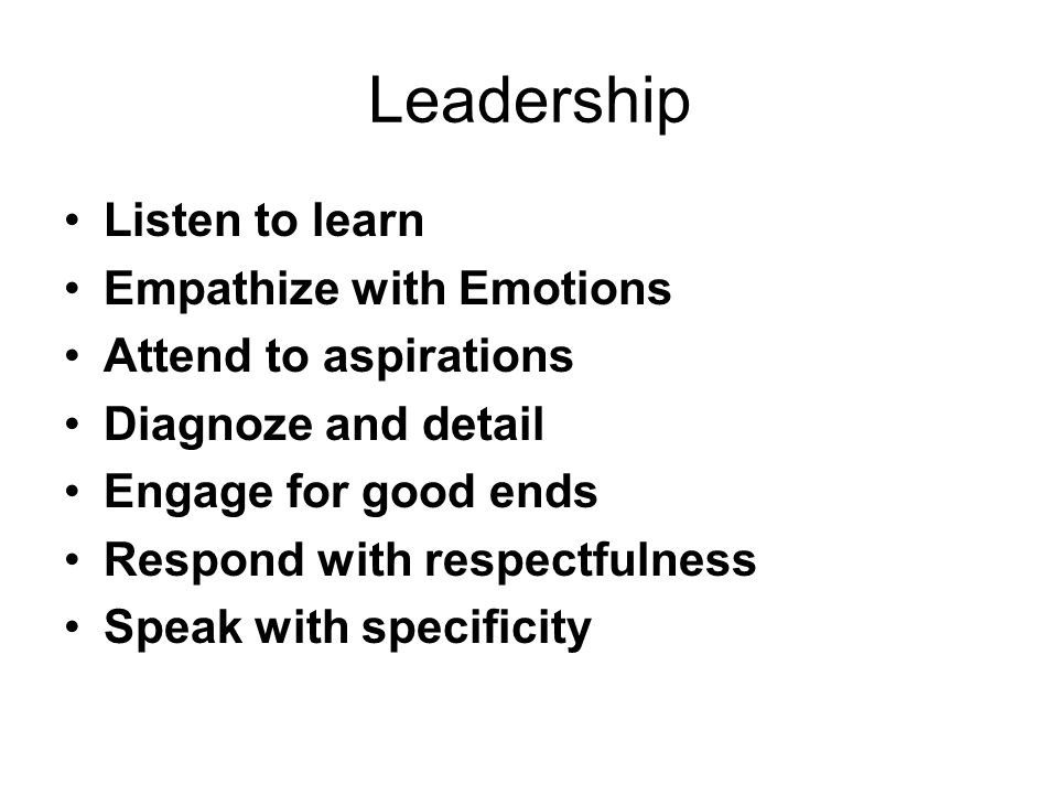Leadership Listen to learn Empathize with Emotions