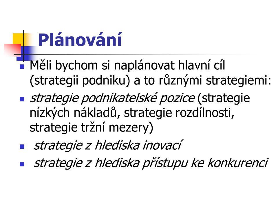 Plánování Měli bychom si naplánovat hlavní cíl (strategii podniku) a to různými strategiemi: