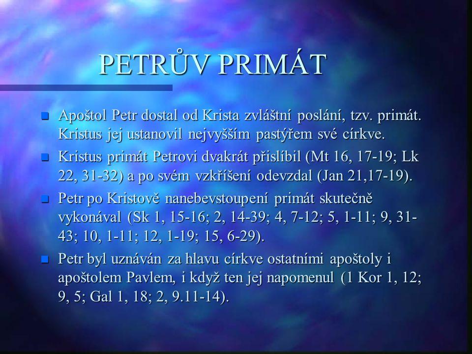 PETRŮV PRIMÁT Apoštol Petr dostal od Krista zvláštní poslání, tzv. primát. Kristus jej ustanovil nejvyšším pastýřem své církve.
