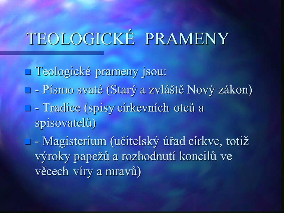 TEOLOGICKÉ PRAMENY Teologické prameny jsou: