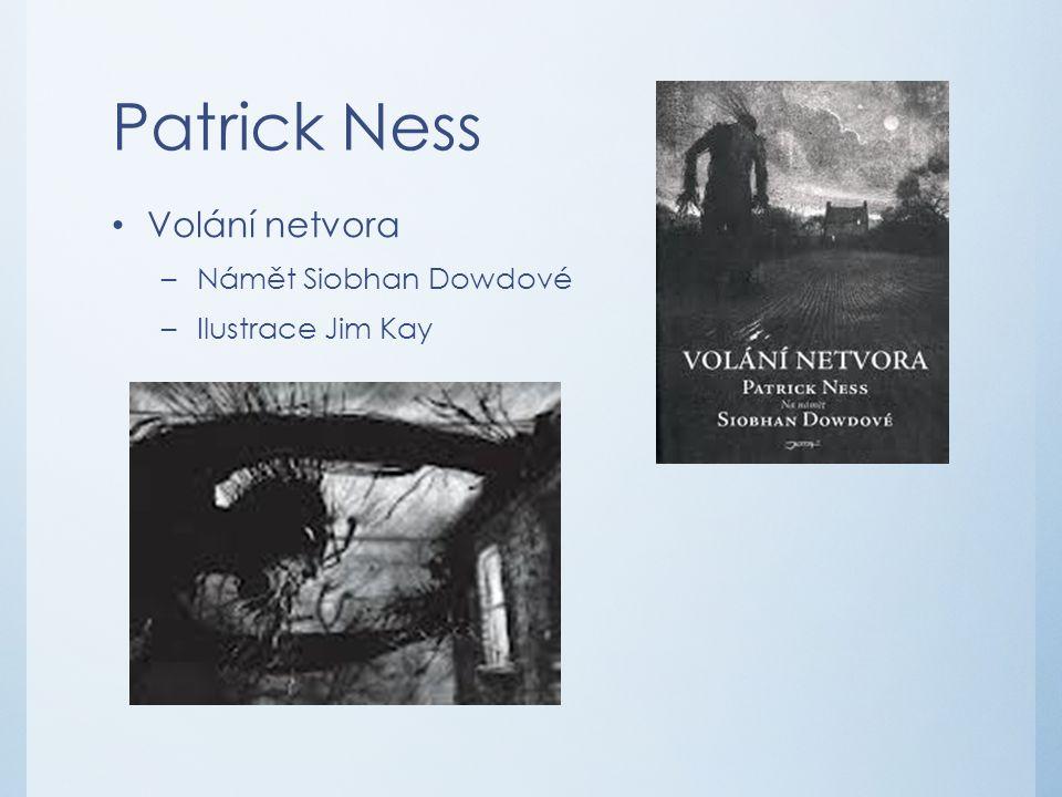 Patrick Ness Volání netvora Námět Siobhan Dowdové Ilustrace Jim Kay
