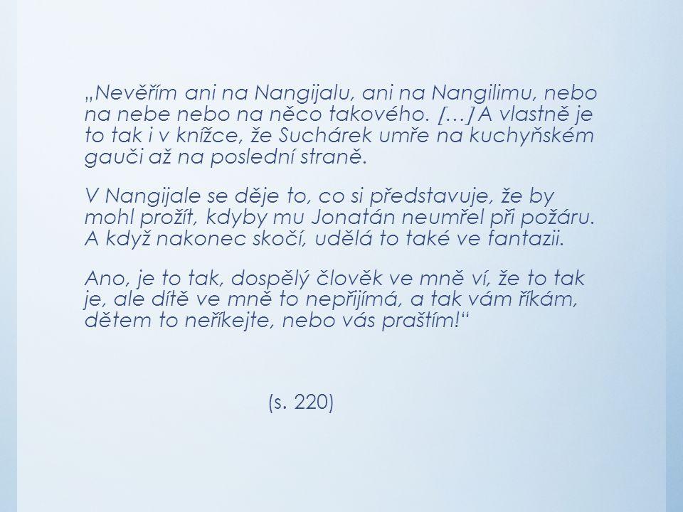 """""""Nevěřím ani na Nangijalu, ani na Nangilimu, nebo na nebe nebo na něco takového."""