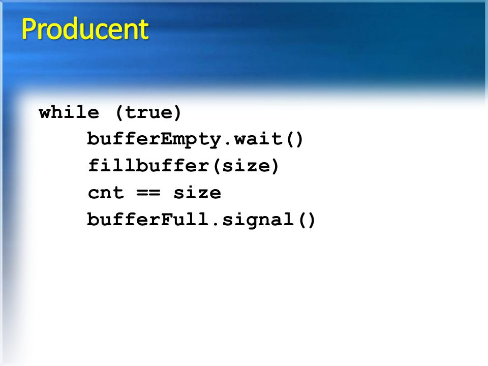 Producent while (true) bufferEmpty.wait() fillbuffer(size) cnt == size