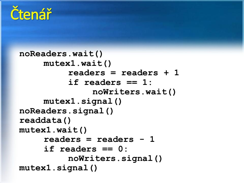Čtenář noReaders.wait() mutex1.wait() readers = readers + 1