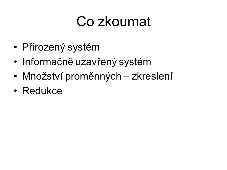Co zkoumat Přirozený systém Informačně uzavřený systém