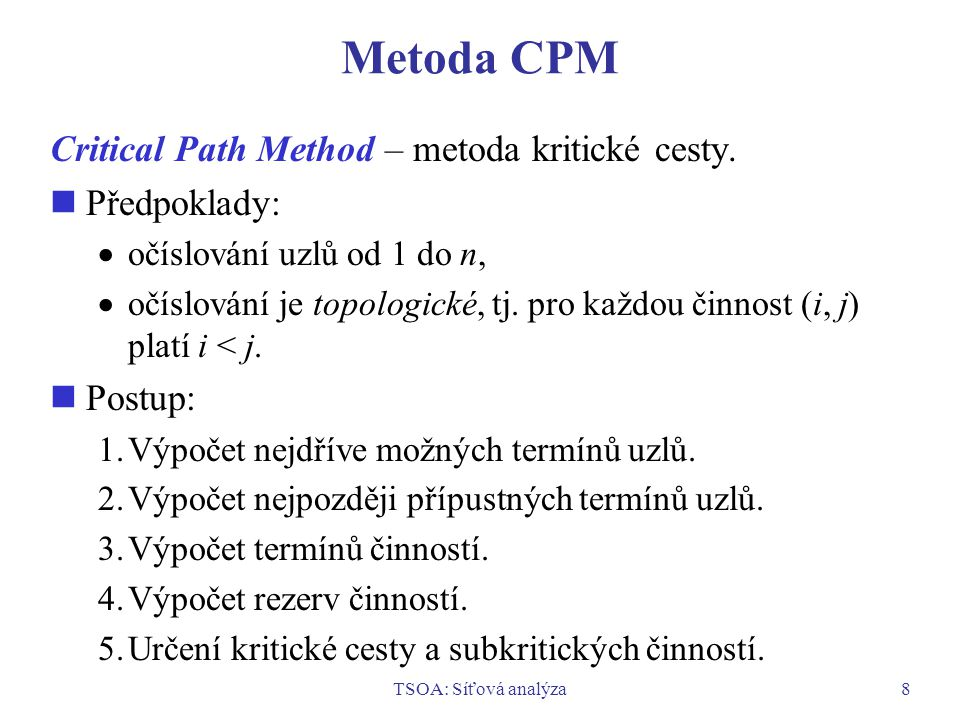 Metoda CPM Critical Path Method – metoda kritické cesty. Předpoklady: