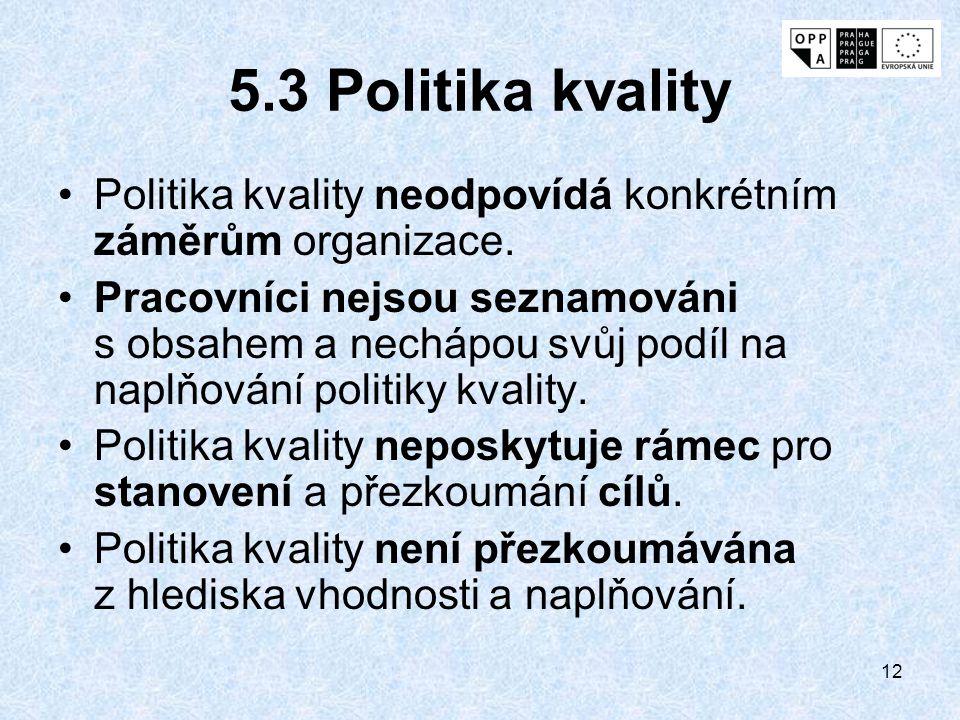 5.3 Politika kvality Politika kvality neodpovídá konkrétním záměrům organizace.