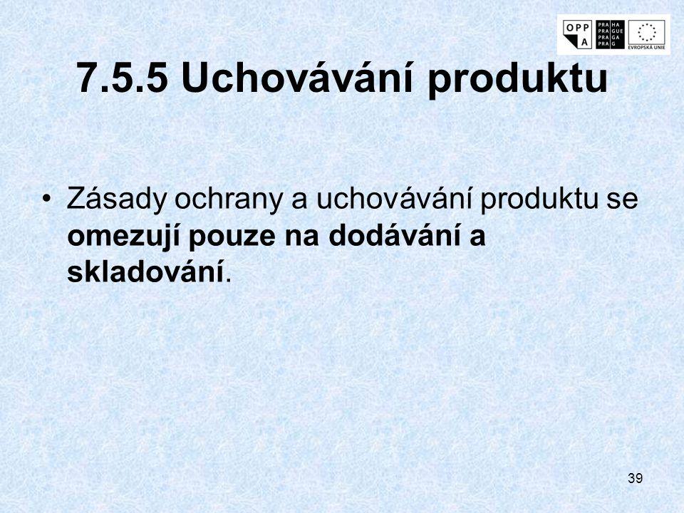 7.5.5 Uchovávání produktu Zásady ochrany a uchovávání produktu se omezují pouze na dodávání a skladování.