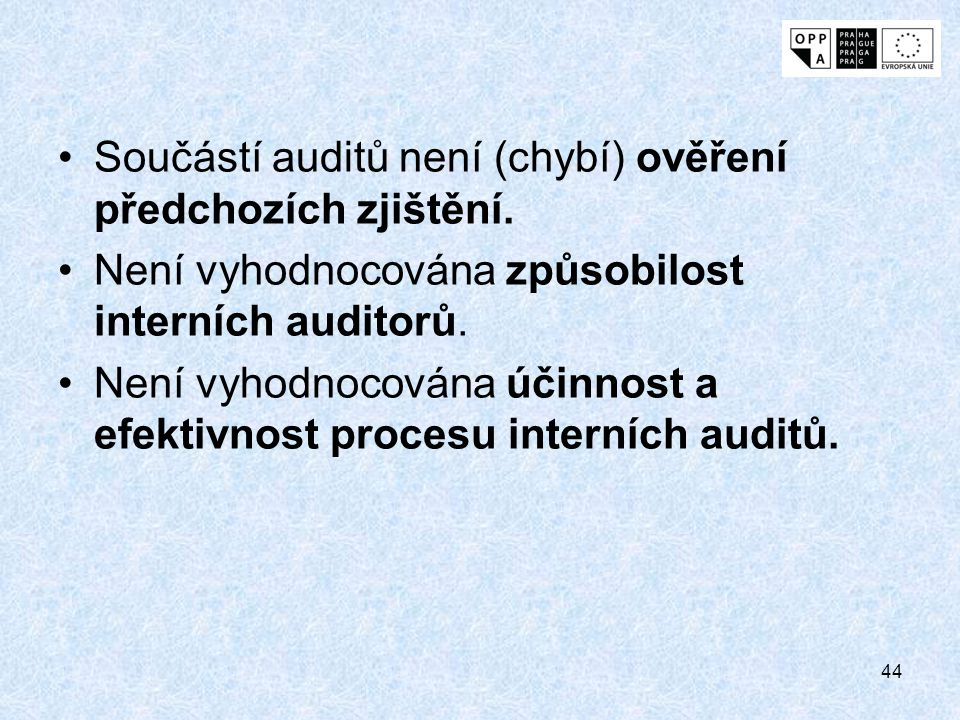 Součástí auditů není (chybí) ověření předchozích zjištění.