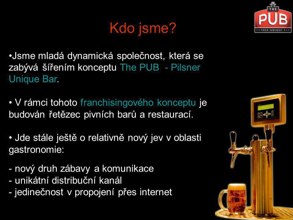 Kdo jsme Jsme mladá dynamická společnost, která se zabývá šířením konceptu The PUB - Pilsner Unique Bar.