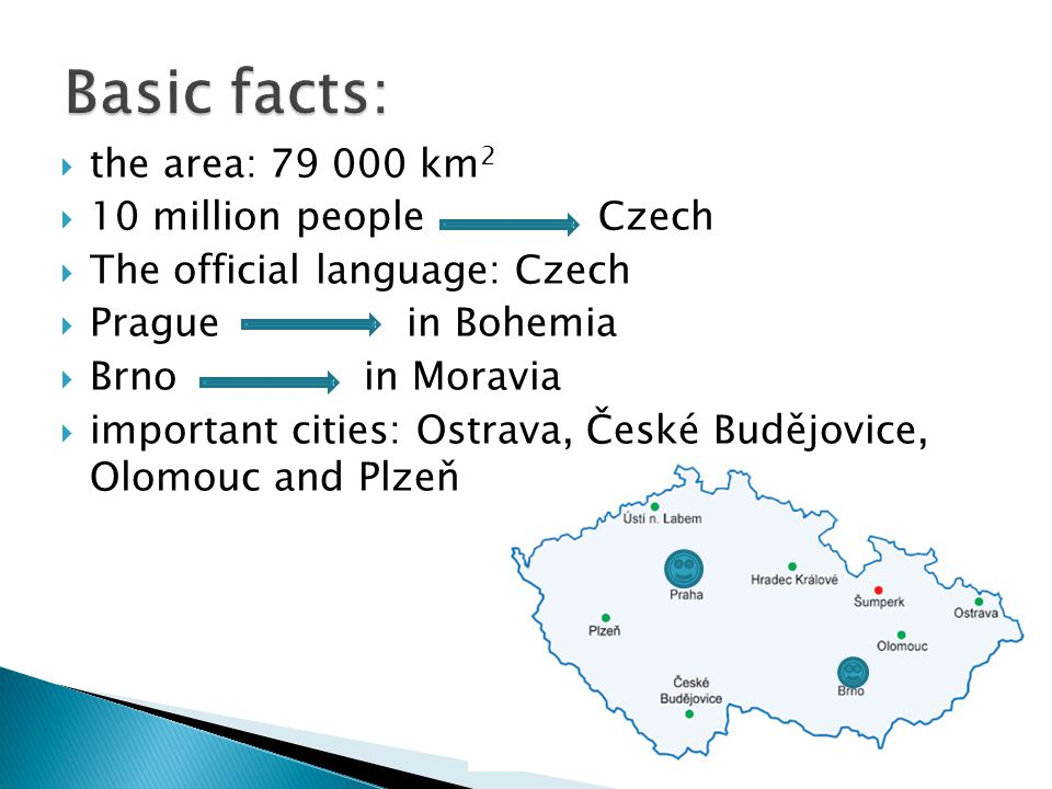 Basic facts: the area: km2 10 million people Czech