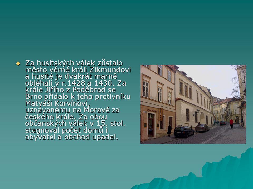 Za husitských válek zůstalo město věrné králi Zikmundovi a husité je dvakrát marně obléhali v r.1428 a 1430.