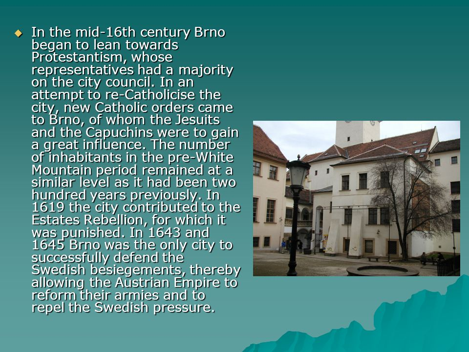 In the mid-16th century Brno began to lean towards Protestantism, whose representatives had a majority on the city council.