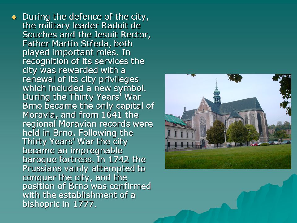 During the defence of the city, the military leader Radoit de Souches and the Jesuit Rector, Father Martin Středa, both played important roles.