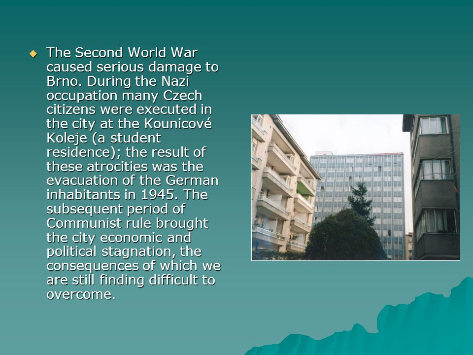 The Second World War caused serious damage to Brno