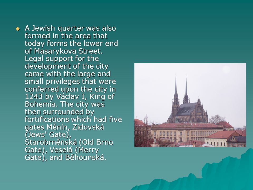 A Jewish quarter was also formed in the area that today forms the lower end of Masarykova Street.