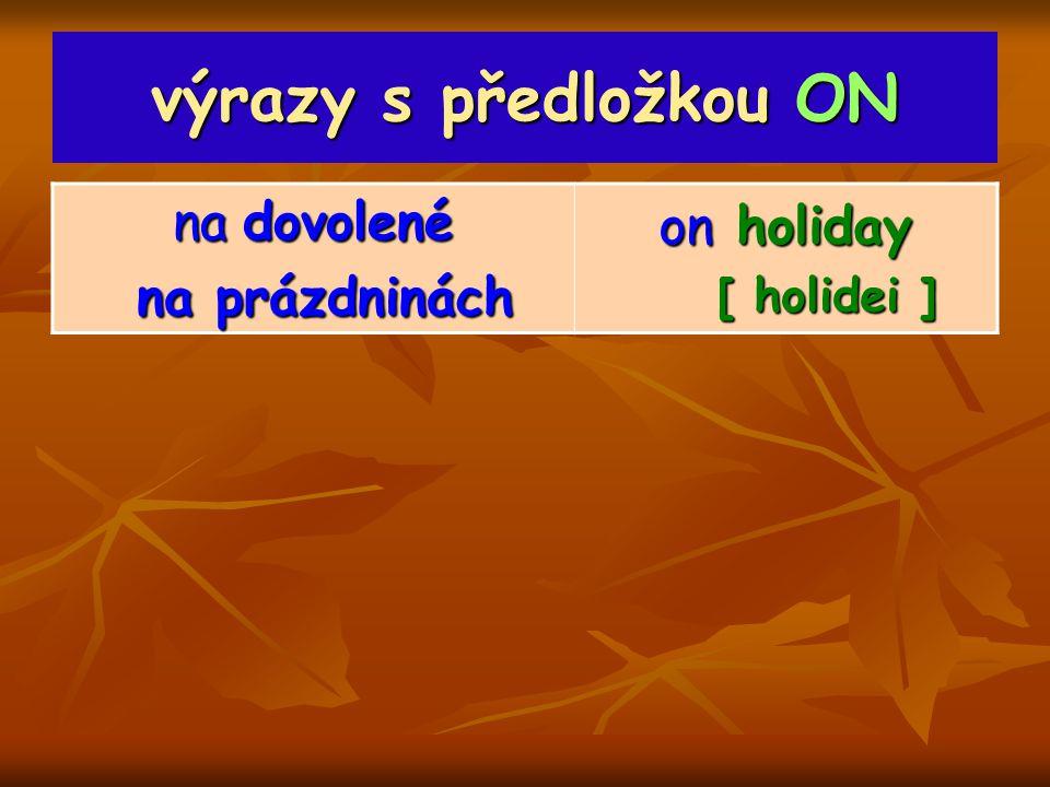 výrazy s předložkou ON on holiday na dovolené na prázdninách