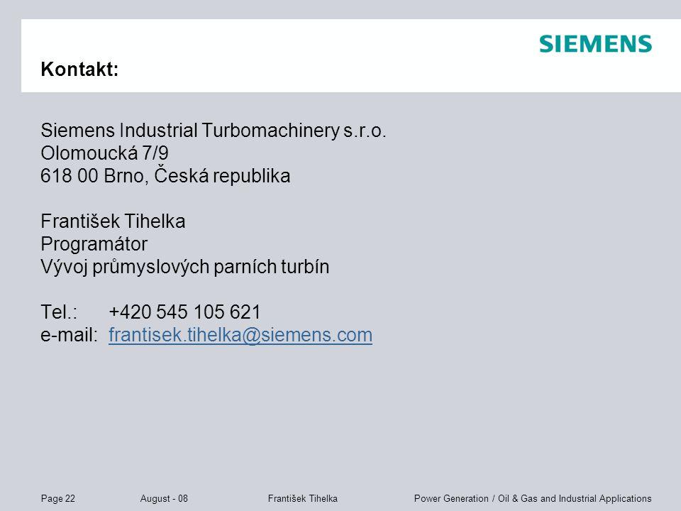 Kontakt: Siemens Industrial Turbomachinery s.r.o. Olomoucká 7/9. 618 00 Brno, Česká republika. František Tihelka.