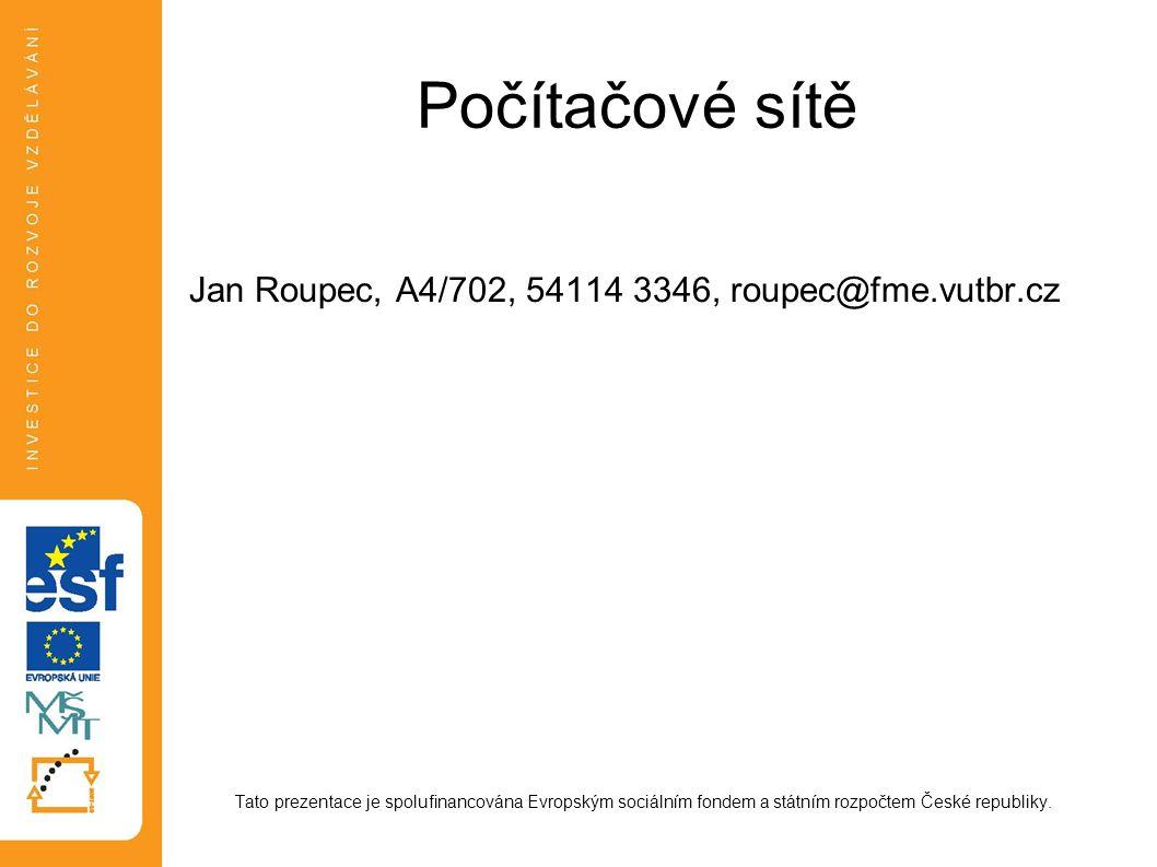 Počítačové sítě Jan Roupec, A4/702, 54114 3346, roupec@fme.vutbr.cz