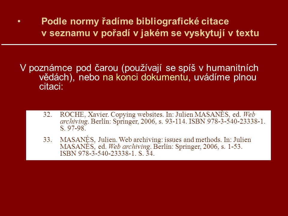 Podle normy řadíme bibliografické citace v seznamu v pořadí v jakém se vyskytují v textu