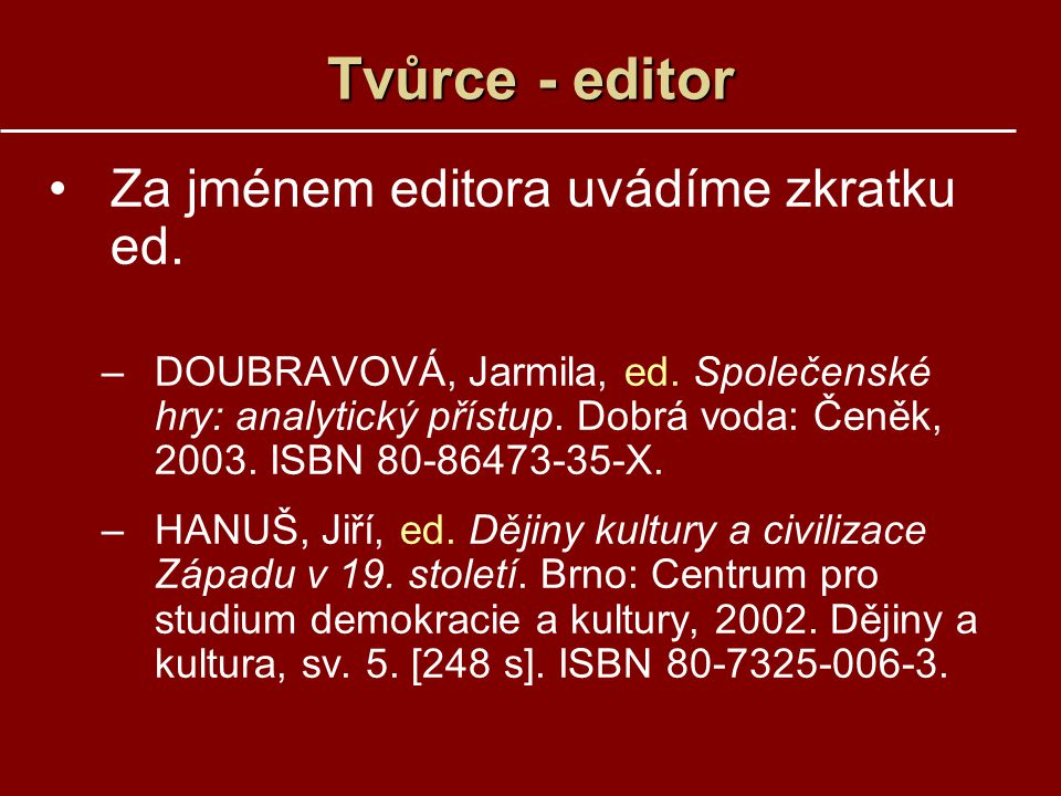 Tvůrce - editor Za jménem editora uvádíme zkratku ed.