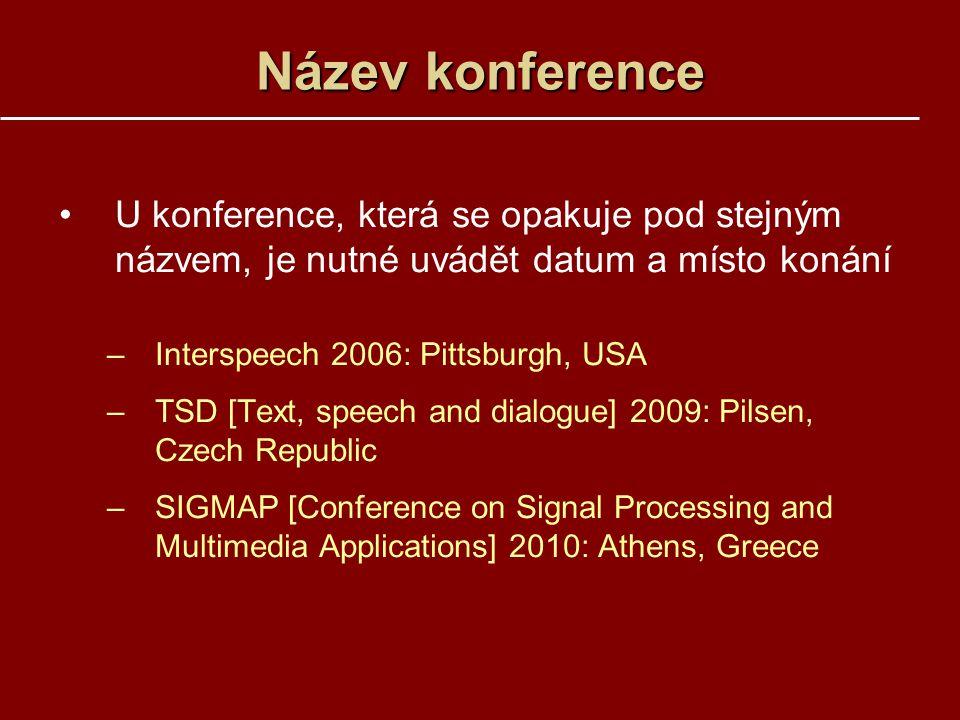Název konference U konference, která se opakuje pod stejným názvem, je nutné uvádět datum a místo konání.