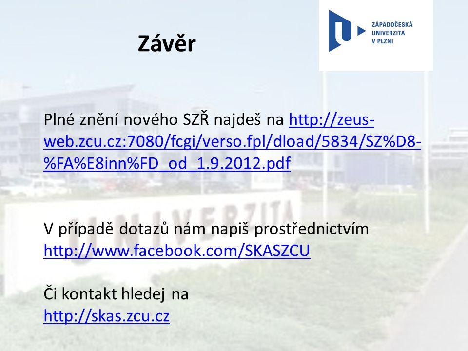 Závěr Plné znění nového SZŘ najdeš na http://zeus-web.zcu.cz:7080/fcgi/verso.fpl/dload/5834/SZ%D8-%FA%E8inn%FD_od_1.9.2012.pdf.