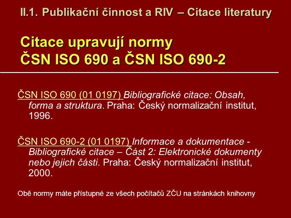 II.1. Publikační činnost a RIV – Citace literatury Citace upravují normy ČSN ISO 690 a ČSN ISO 690-2