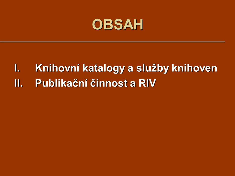 OBSAH Knihovní katalogy a služby knihoven Publikační činnost a RIV