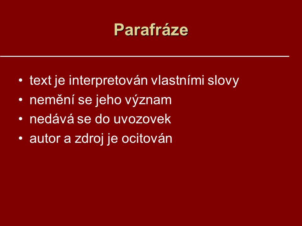 Parafráze text je interpretován vlastními slovy nemění se jeho význam