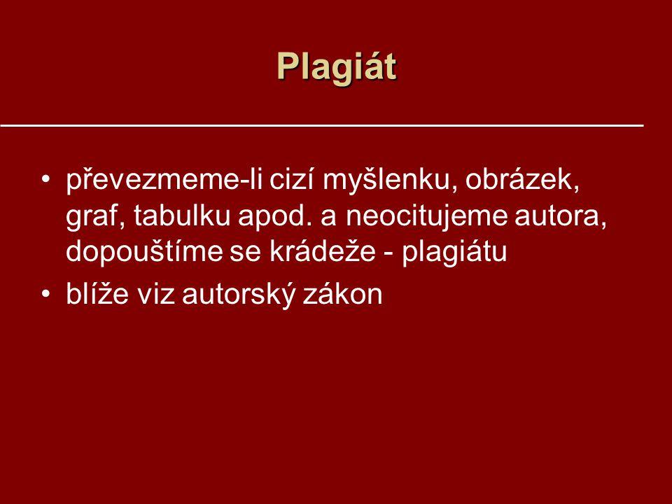 Plagiát převezmeme-li cizí myšlenku, obrázek, graf, tabulku apod. a neocitujeme autora, dopouštíme se krádeže - plagiátu.