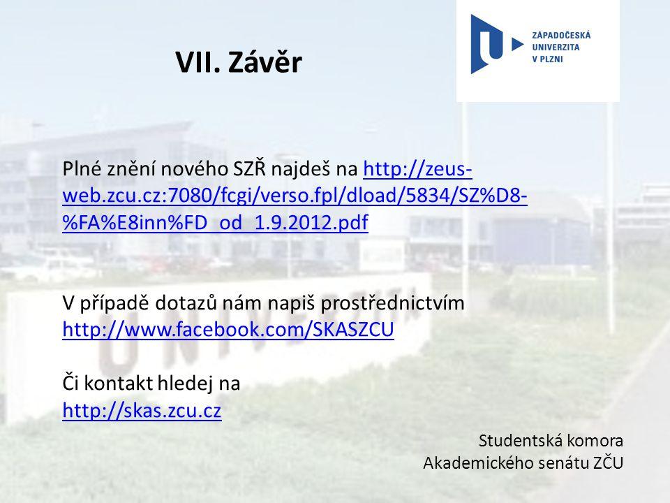 VII. Závěr Plné znění nového SZŘ najdeš na http://zeus-web.zcu.cz:7080/fcgi/verso.fpl/dload/5834/SZ%D8-%FA%E8inn%FD_od_1.9.2012.pdf.