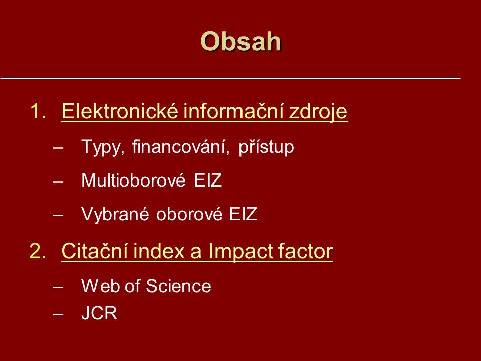 Obsah Elektronické informační zdroje Citační index a Impact factor