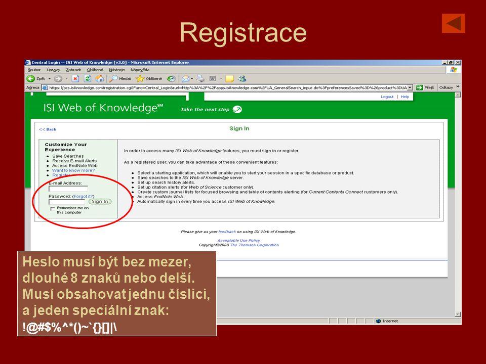 Registrace Heslo musí být bez mezer, dlouhé 8 znaků nebo delší.