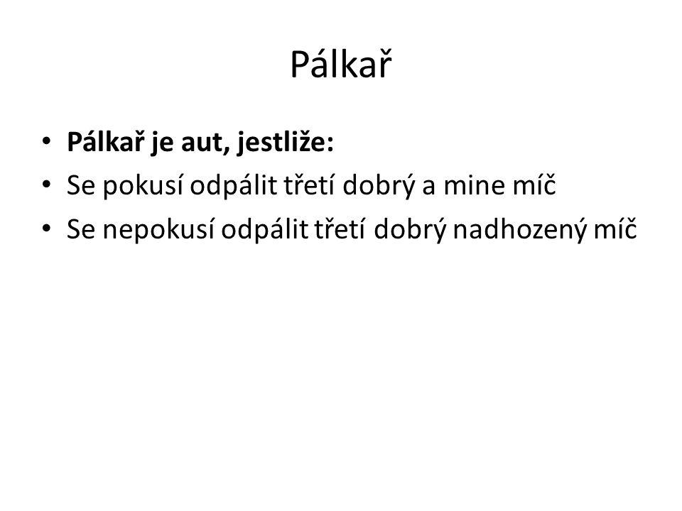 Pálkař Pálkař je aut, jestliže: