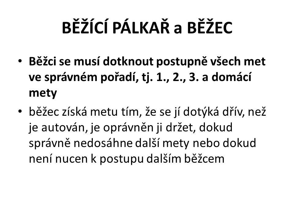 BĚŽÍCÍ PÁLKAŘ a BĚŽEC Běžci se musí dotknout postupně všech met ve správném pořadí, tj. 1., 2., 3. a domácí mety.