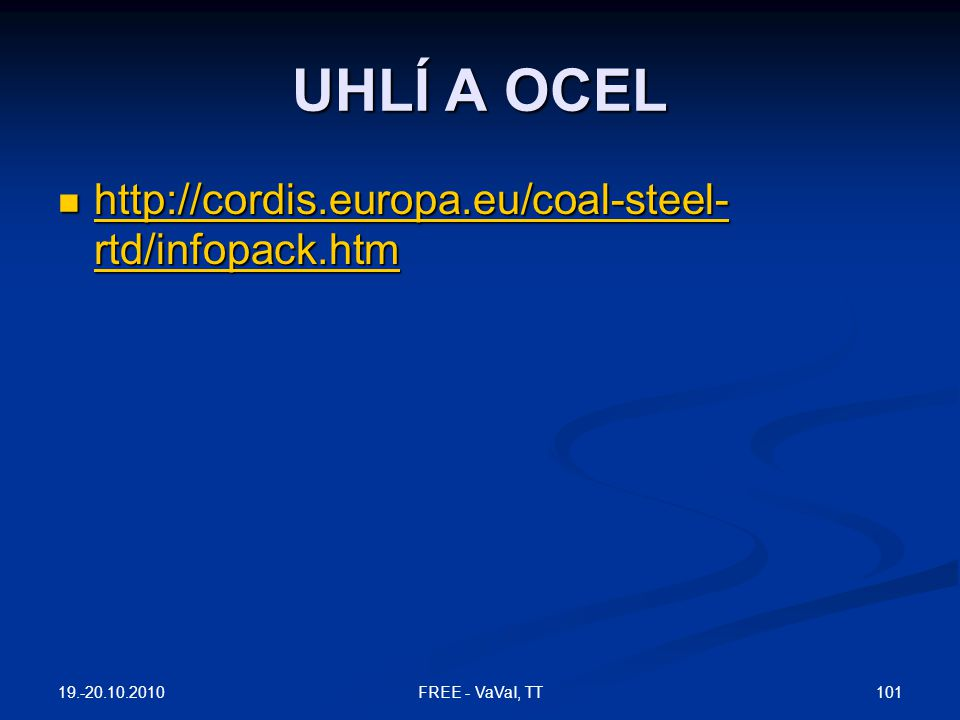 UHLÍ A OCEL http://cordis.europa.eu/coal-steel-rtd/infopack.htm