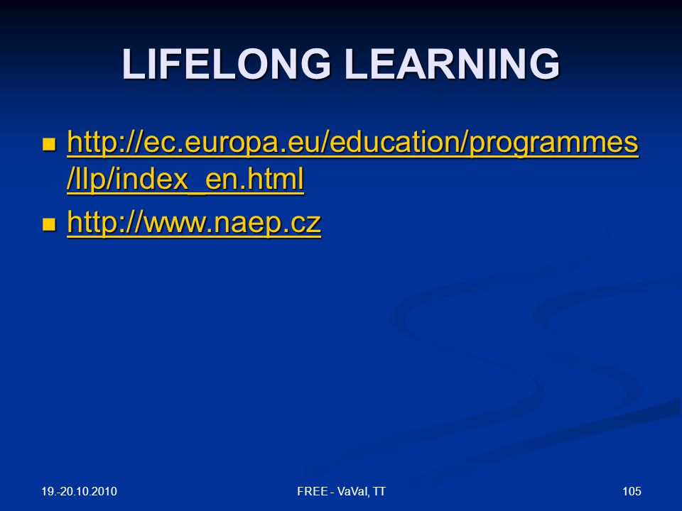LIFELONG LEARNING http://ec.europa.eu/education/programmes/llp/index_en.html. http://www.naep.cz. 19.-20.10.2010.
