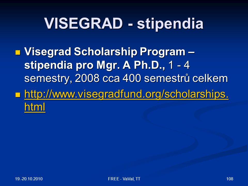VISEGRAD - stipendia Visegrad Scholarship Program – stipendia pro Mgr. A Ph.D., 1 - 4 semestry, 2008 cca 400 semestrů celkem.