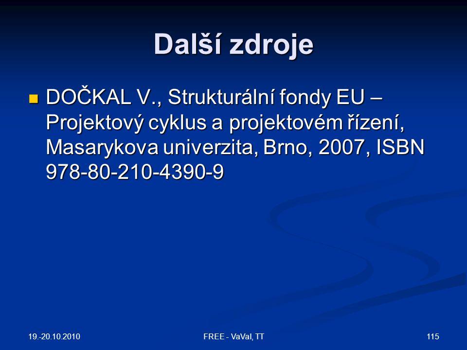 Další zdroje DOČKAL V., Strukturální fondy EU – Projektový cyklus a projektovém řízení, Masarykova univerzita, Brno, 2007, ISBN 978-80-210-4390-9.