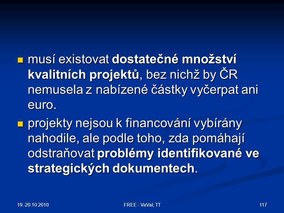musí existovat dostatečné množství kvalitních projektů, bez nichž by ČR nemusela z nabízené částky vyčerpat ani euro.